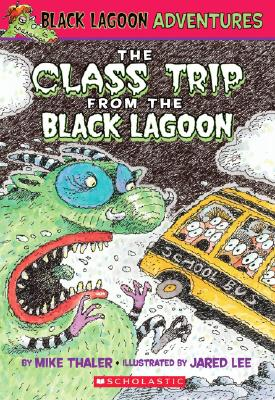 The Class Trip from the Black Lagoon By Thaler, Mike/ Lee, Jared D. (ILT)