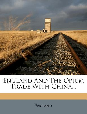 Nabu Press England and the Opium Trade with China... by England [Paperback] at Sears.com